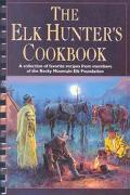 Elk Hunter's Cookbook A Collection of Favorite Recipes from Members of the Rocky Mountain El...
