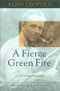Aldo Leopold A Fierce Green Fire