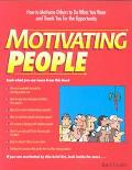 Motivating People/How to Motivate Others to Do What You Want and Thank You for the Opportuni...