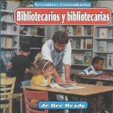 Bibliotecarios y bibliotecarias (Servidores Comunitarios/Community Helpers) (Spanish Edition)