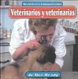 Veterinarios y Veterinarias: Veterinarians (Servidores Comunitarios) (Spanish Edition)