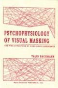 Psychophysiology of Visual Masking The Fine Structure of Conscious Experience