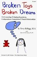 Broken Toys Broken Dreams: Understanding and Healing Boundaries, Codependence, Compulsion an...