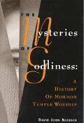 Mysteries of Godliness A History of Mormon Temple Worship