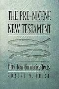 Pre-Nicene New Testament Fifty-four Formative Texts