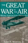Great War in the Air Military Aviation from 1909 to 1921