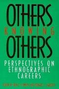 Others Knowing Others Perspectives on Ethnographic Careers
