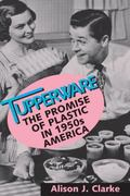 Tupperware The Promise of Plastic in 1950s America