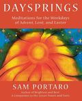 Daysprings Meditations for the Weekdays of Advent, Lent, and Easter