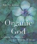 Organic God Lenten Meditations on the Words of Jesus