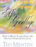 After Goodbye How to Begin Again After the Death of Someone You Love