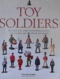 Toy Soldiers: The Collectors Guide to Identifying, Enjoying, and Acquiring New and Vintage T...