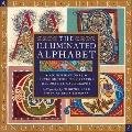 The Illuminated Alphabet: An Inspirational Introduction To Creating Decorative Calligraphy -...