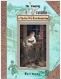 Amazing Mr. Franklin Or the Boy Who Read Everything