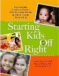 Starting Kids Off Right: How to Raise Confident Children Who Can Make Friends and Build Heal...