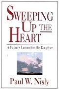 Sweeping Up the Heart A Father's Lament for His Daughter