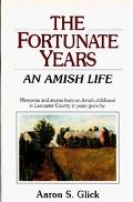 The Fortunate Years: An Amish Life - Aaron S. Glick - Hardcover