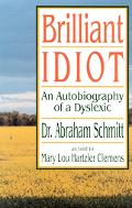 Brilliant Idiot An Autobiography of a Dyslexic