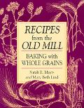 Recipes from the Old Mill Baking With Whole Grains