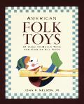 American Folk Toys Easy-To-Build Toys for Kids of All Ages