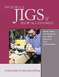 Ingenious Jigs & Shop Accessories Clever Ideas for Improving Your Shop and Tools