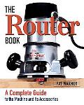 Router Book A Complete Guide to the Router and Its Accessories