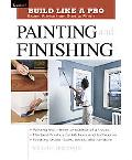 Taunton's Build Like a Pro Painting and Finishing Expert Advice from Start to Finish