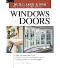 Taunton's Build Like a Pro Windows and Doors Windows and Doors Expert Advice from Start to F...
