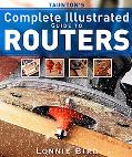 Taunton's Complete Illustrated Guide to Routers Complete Illustrated Guide to Routers