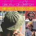 Get Your Crochet On! Hip Hats & Cool Caps