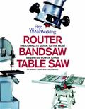 Router, Bandsaw, and Tablesaw Fine Woodworking's Complete Guide to the Most Essential Power ...