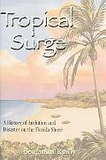 Tropical Surge A History Of Ambition And Disaster On The Florida Shore