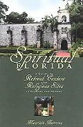 Spiritual Florida A Guide To Retreat Centers And Religious Sites In Florida And Nearby