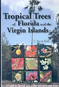 Tropical Trees of Florida and the Virgin Islands: A Guide to the Identification, Characteist...