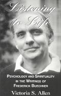 Listening to Life Psychology & Spirituality in the Writings of Frederick Buechner