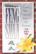Western Guide to Feng Shui Creating Balance, Harmony, and Prosperity in Your Environment