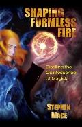 Shaping Formless Fire: Distilling the Quintessence of Magick - New Falcon Publications - Pap...