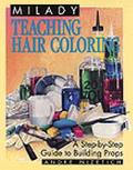 Milady Teaching Hair Coloring A Step-By-Step Guide to Building Props