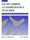 On Becoming a Cosmetology Teacher A Training Manual for Instructors of Cosmetology