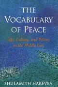 Vocabulary of Peace Life, Culture, and Politics in the Middle East