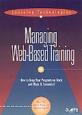 Managing Web Based Training How to Keep Your Program on Track and Make It Successful
