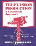 Television Production A Classroom Approach  Book I Beginning