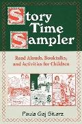 Story Time Sampler: Read Alouds, Booktalks, and Activities for Children - Paula Gaj Gaj Sita...