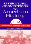 Literature Connections to American History, 7-12 Resources to Enhance and Entice