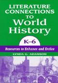 Literature Connections to World History, K-6 Resources to Enhance and Entice