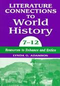 Literature Connections to World History, 7-12 Resources to Enhance and Entice