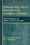 Outsourcing Library Operations in Academic Libraries An Overview of Issues and Outcomes