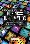Strauss's Handbook of Business Information A Guide for Librarians, Students, and Researchers