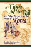 A Tiger by the Tail and Other Stories from the Heart of Korea: