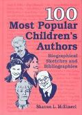 100 Most Popular Children's Authors Biographical Sketches and Bibliographies